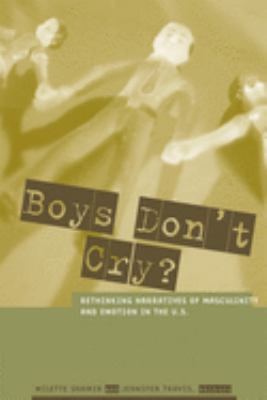 Boys Don't Cry?: Rethinking Narratives of Masculinity and Emotion in the U.S. 9780231120357