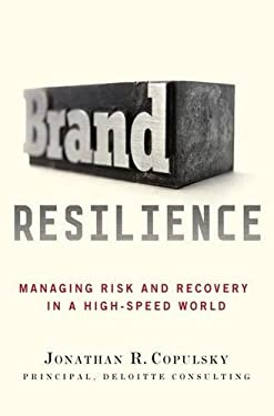 Brand Resilience: Managing Risk and Recovery in a High-Speed World 9780230111387