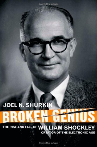 Broken Genius: The Rise and Fall of William Shockley, Creator of the Electronic Age 9780230551923