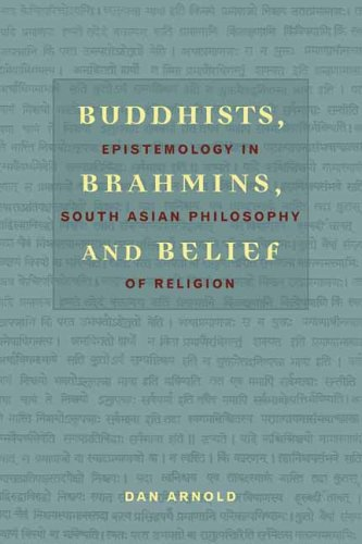 Buddhists, Brahmins, and Belief: Epistemology in South Asian Philosophy of Religion 9780231132800