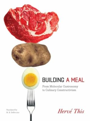 Building a Meal: From Molecular Gastronomy to Culinary Constructivism 9780231144674