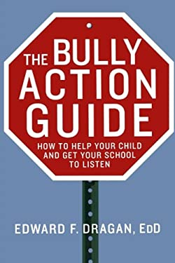 The Bully Action Guide: How to Help Your Child and How to Get Your School to Listen 9780230110427