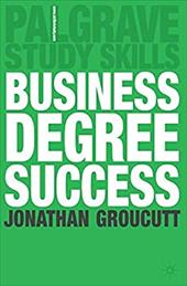 Business Degree Success: A Practical Study Guide for Business Students at College and University
