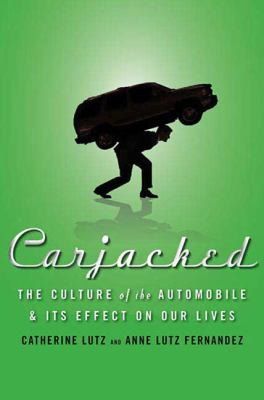 Carjacked: The Culture of the Automobile and Its Effect on Our Lives 9780230618138