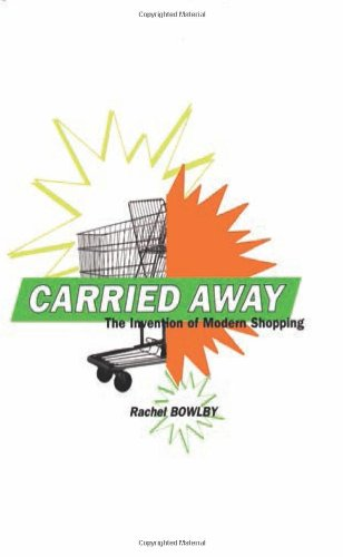 Carried Away: The Invention of Modern Shopping 9780231122740
