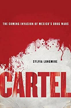 Cartel: The Coming Invasion of Mexico's Drug Wars 9780230111370