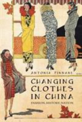 Changing Clothes in China: Fashion, History, Nation 9780231143509