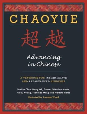 Chaoyue: Advancing in Chinese: A Textbook for Intermediate & Preadvanced Students [With CD (Audio)] 9780231145299