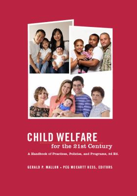 Child Welfare for the Twenty-First Century: A Handbook of Practices, Policies, and Programs 9780231130721