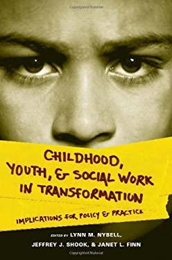 Childhood, Youth, and Social Work in Transformation: Implications for Policy and Practice 9780231141406