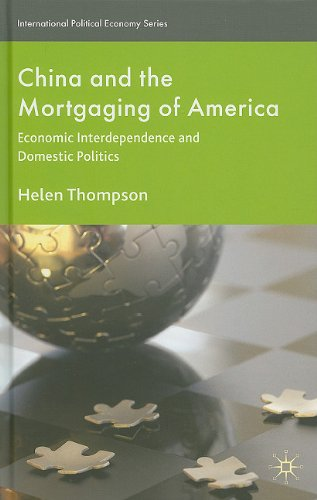 China and the Mortgaging of America: Economic Interdependence and Domestic Politics - Thompson, Helen