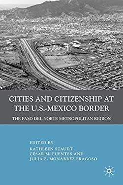 Cities and Citizenship at the U.S.-Mexico Border: The Paso del Norte Metropolitan Region 9780230100312