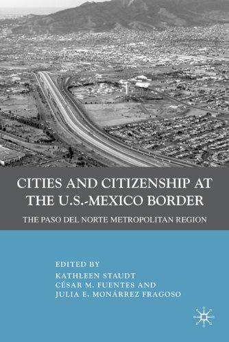 Cities and Citizenship at the U.S. -Mexico Border: The Paso del Norte Metropolitan Region 9780230100329