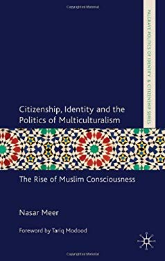 Citizenship, Identity and the Politics of Multiculturalism: The Rise of Muslim Consciousness