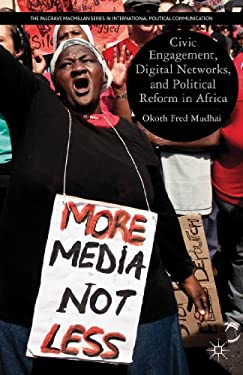 Civic Engagement, Digital Networks, and Political Reform in Africa 9780230117921