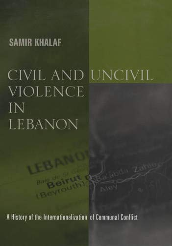 Civil and Uncivil Violence in Lebanon: A History of the Internationalization of Communal Conflict 9780231124768