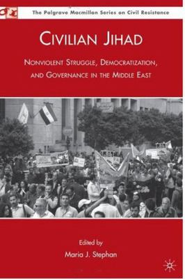 Civilian Jihad: Nonviolent Struggle, Democratization, and Governance in the Middle East 9780230621411