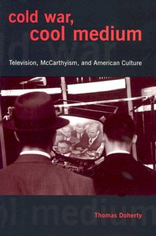 Cold War, Cool Medium: Television, McCarthyism, and American Culture 9780231129527