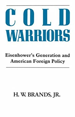 Cold Warriors: Eisenhower's Generation and the Making of American Foreign Policy 9780231065269