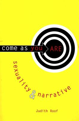 Come as You Are: Sexuality and Narrative 9780231104371