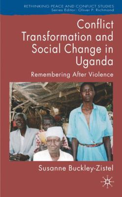 Conflict Transformation and Social Change in Uganda: Remembering After Violence 9780230537620