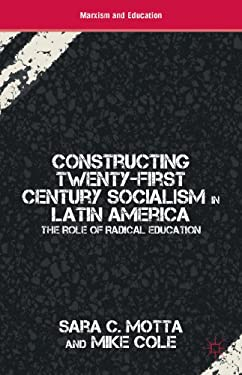 Constructing Twenty-First Century Socialism in Latin America: The Role of Radical Education