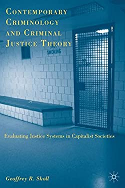 Contemporary Criminology and Criminal Justice Theory: Evaluating Justice Systems in Capitalist Societies 9780230615984