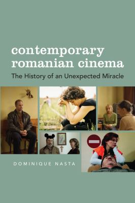 Contemporary Romanian Cinema: The History of an Unexpected Miracle 9780231167451