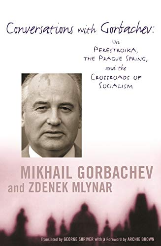 Conversations with Gorbachev: On Perestroika, the Prague Spring, and the Crossroads of Socialism 9780231118651