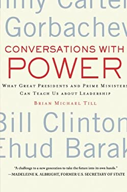 Conversations with Power: What Great Presidents and Prime Ministers Can Teach Us about Leadership 9780230110588