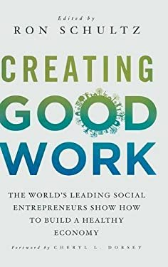 Creating Good Work: The World's Leading Social Entrepreneurs Show How to Build a Healthy Economy 9780230372030