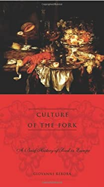 Culture of the Fork: A Brief History of Everyday Food and Haute Cuisine in Europe 9780231121507
