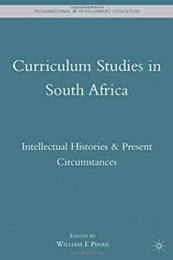 Curriculum Studies in South Africa: Intellectual Histories & Present Circumstances 9780230615083