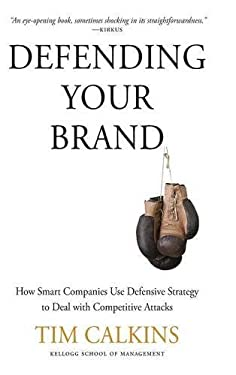 Defending Your Brand: How Smart Companies Use Defensive Strategy to Deal with Competitive Attacks 9780230340343