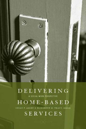Delivering Home-Based Services: A Social Work Perspective 9780231141468
