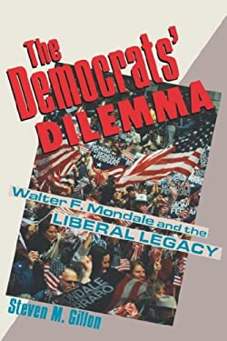 Democrats' Dilemma: Walter F. Mondale and the Liberal Legacy 9780231076302