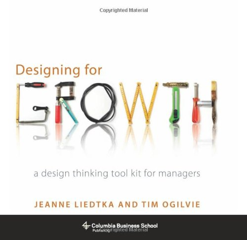 Designing for Growth: A Design Thinking Tool Kit for Managers 9780231158381