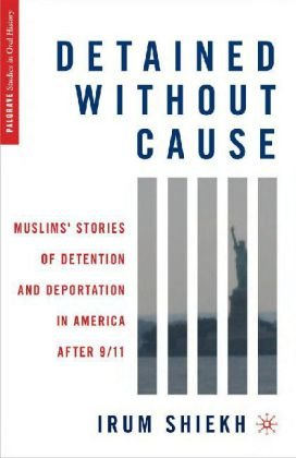 Detained Without Cause: Muslims' Stories of Detention and Deportation in America After 9/11 9780230103825
