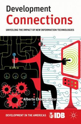Development Connections: Unveiling the Impact of New Information Technologies 9780230111943