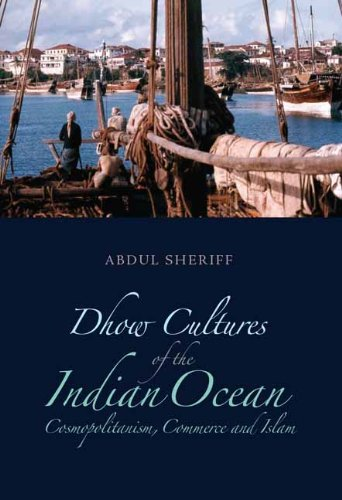 Dhow Cultures of the Indian Ocean: Cosmopolitanism, Commerce and Islam 9780231701396