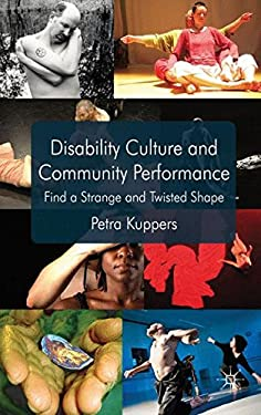 Disability Culture and Community Perform: Find a Strange and Twisted Shape 9780230298279