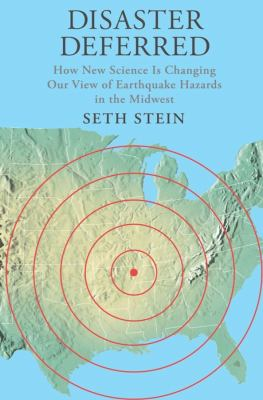 Disaster Deferred: A New View of Earthquake Hazards in the New Madrid Seismic Zone 9780231151382