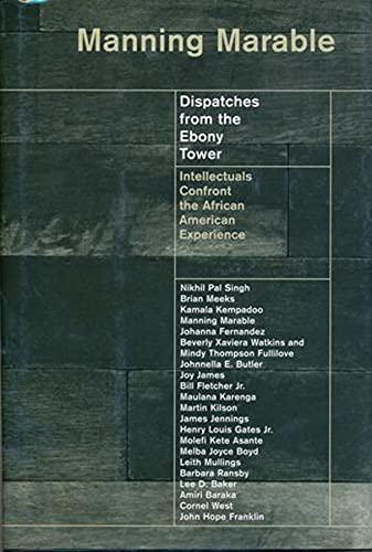 Dispatches from the Ebony Tower: Intellectuals Confront the African American Experience 9780231114769