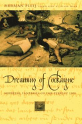 Dreaming of Cockaigne: Medieval Fantasies of the Perfect Life 9780231117036