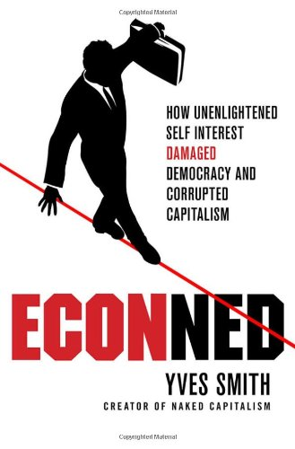 Econned: How Unenlightened Self Interest Undermined Democracy and Corrupted Capitalism 9780230620513