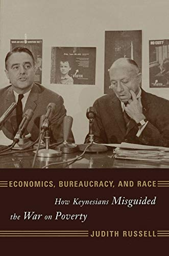 Economics, Bureaucracy, and Race: How Keynesians Misguided the War on Poverty 9780231112536