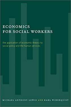 Economics for Social Workers: The Application of Economic Theory to Social Policy and the Human Services 9780231116862