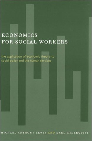 Economics for Social Workers: The Application of Economic Theory to Social Policy and the Human Services 9780231116879