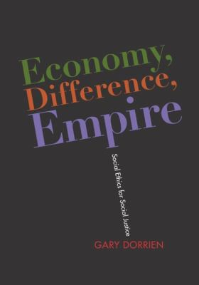 Economy, Difference, Empire: Social Ethics for Social Justice 9780231149846
