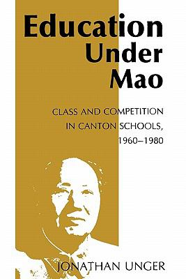 Education Under Mao: Class and Competition in Canton Schools, 1960-1980 9780231052993